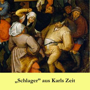 """""""Schlager"""" aus Karls Zeit"""